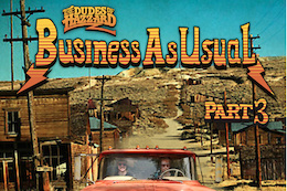 Video: The Dudes of Hazzard, Business as Usual - Part Three