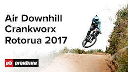 Air Downhill: Video - Crankworx Rotorua 2017