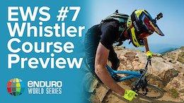 Course Preview Round 7 - EWS Whistler 2017